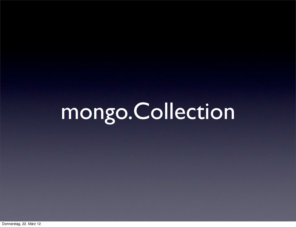 mongo.Collection Donnerstag, 22. März 12