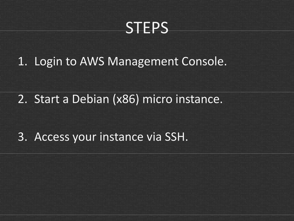 STEPS 1. Login to AWS Management Console. 2. St...