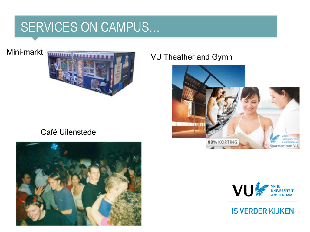 SERVICES ON CAMPUS… Café Uilenstede VU Theather...