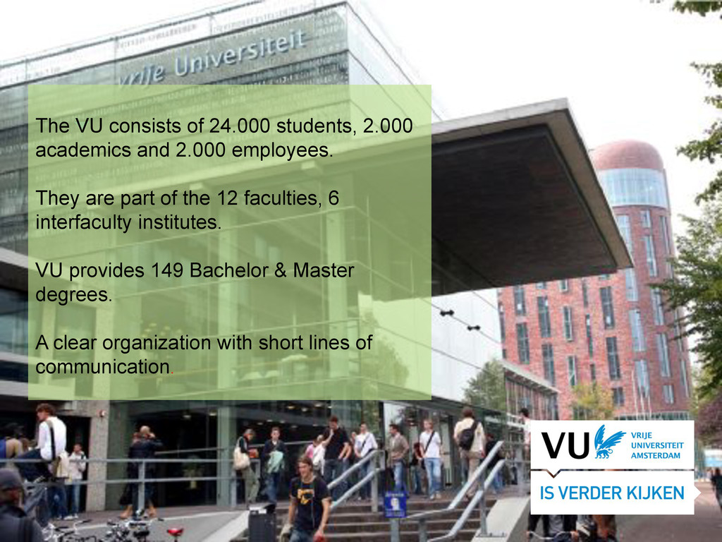 The VU consists of 24.000 students, 2.000 acade...
