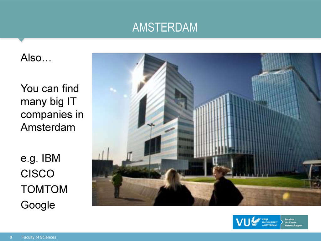 AMSTERDAM Also… You can find many big IT compan...