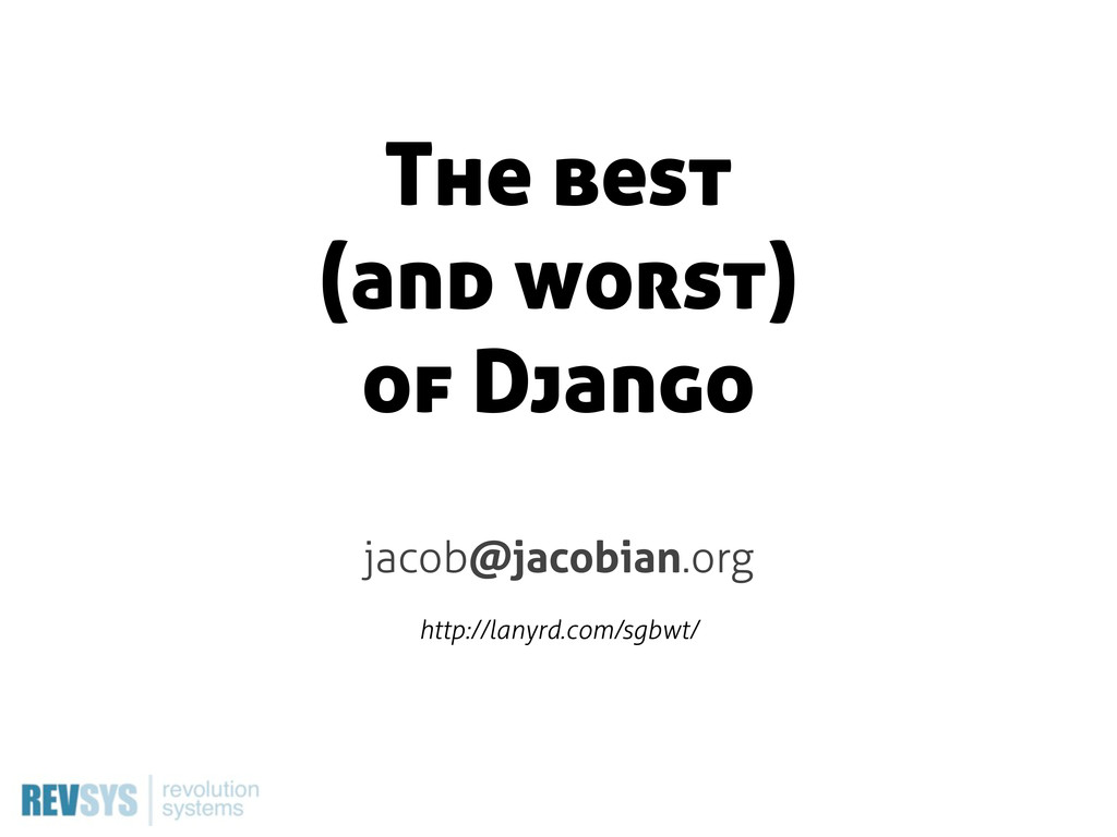 The best (and worst) of Django jacob@jacobian.o...