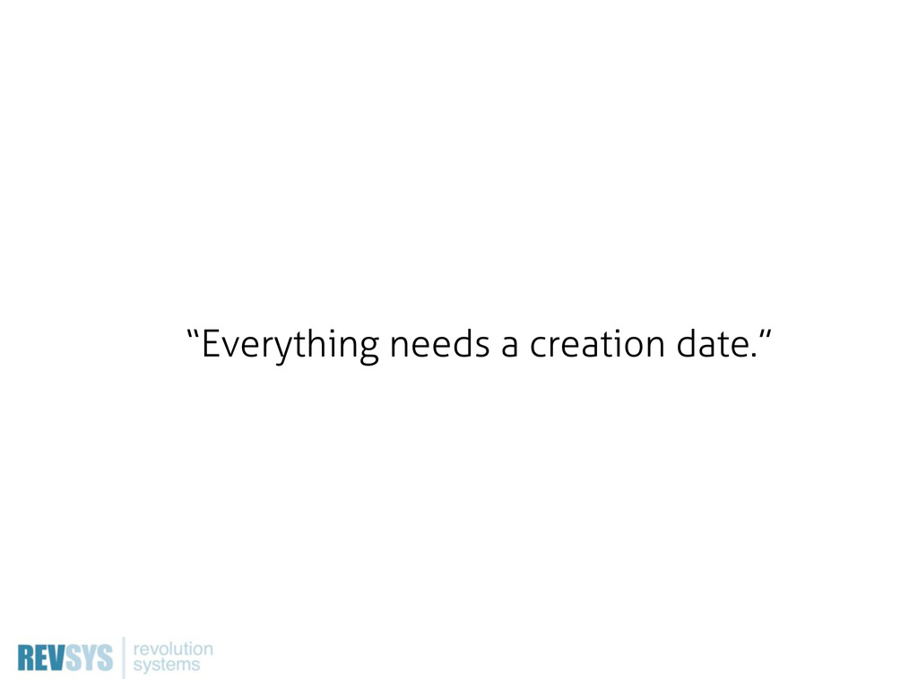 """Everything needs a creation date."""