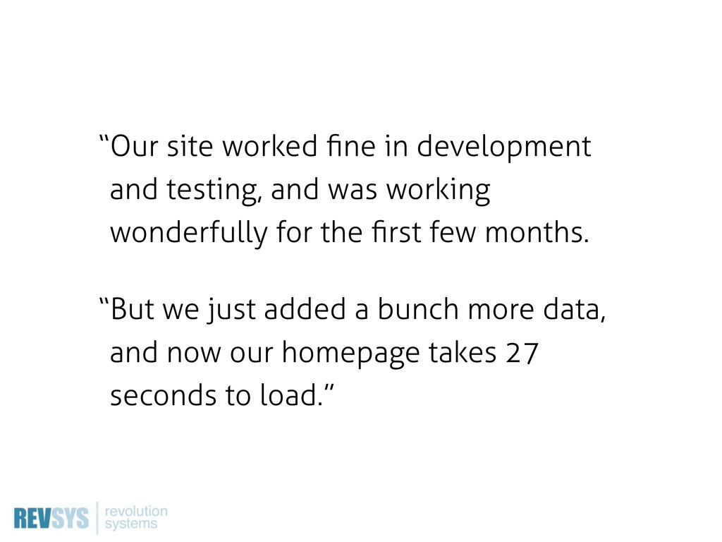 """Our site worked fine in development and testing..."