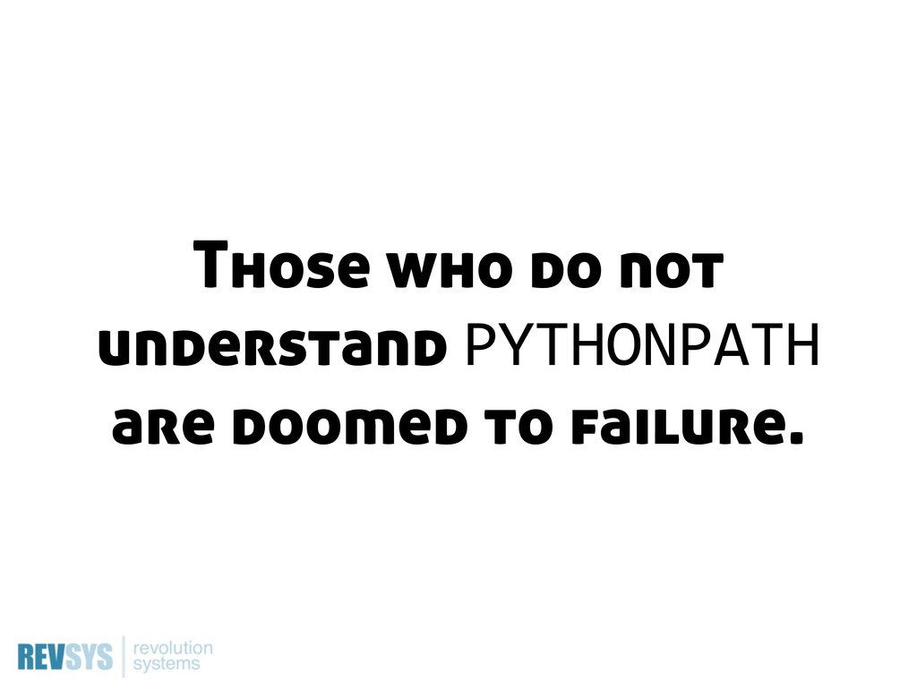 Those who do not understand PYTHONPATH are doom...