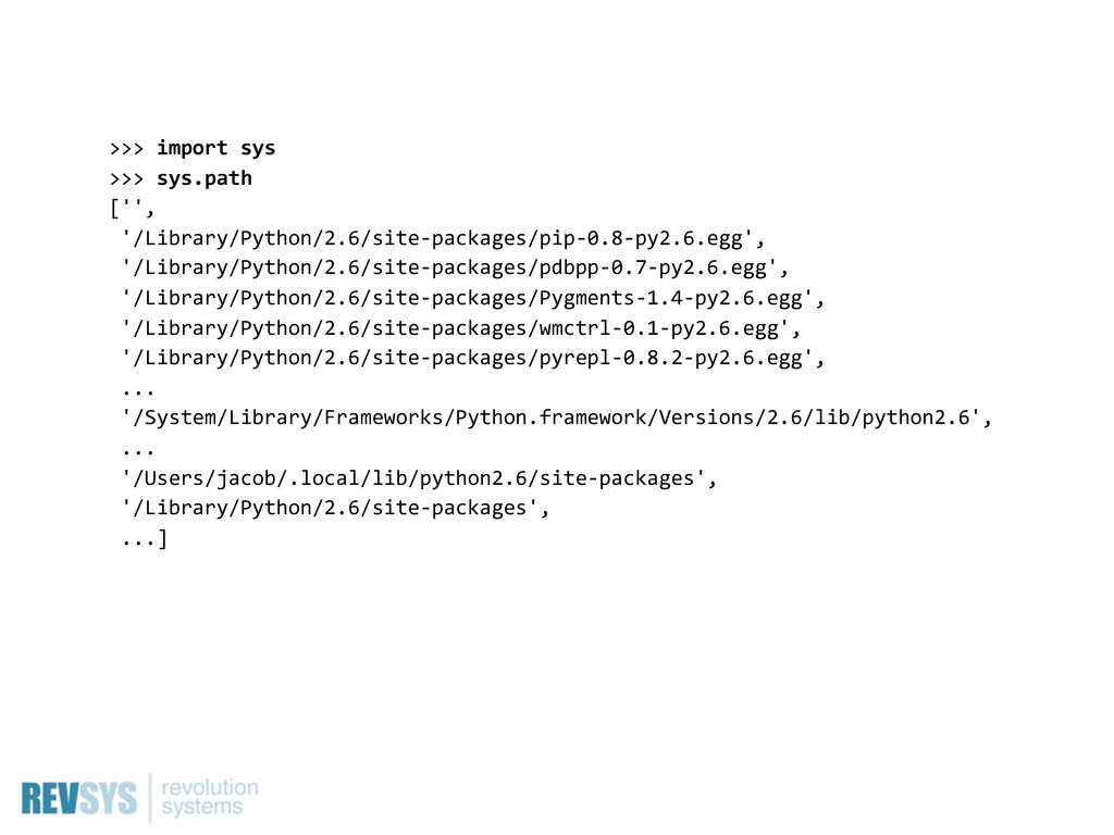 >>>  import  sys >>>  sys.path ['',   '/Library...