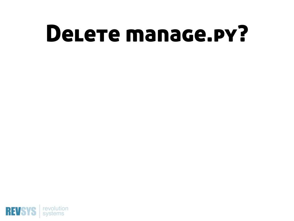 Delete manage.py?