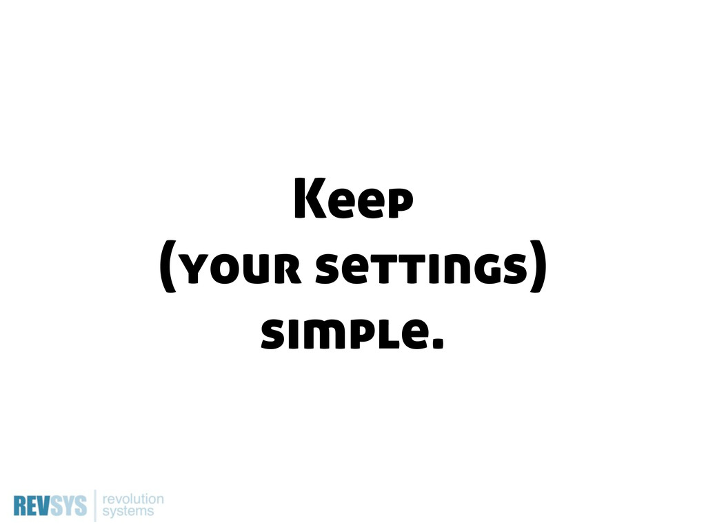 Keep (your settings) simple.