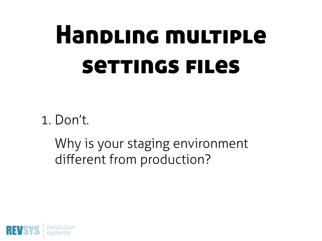 1. Don't. Why is your staging environment differ...