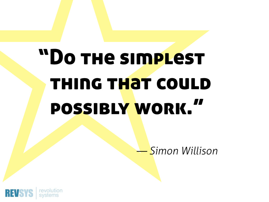 "ˑ ˑ ""Do the simplest thing that could possibly ..."