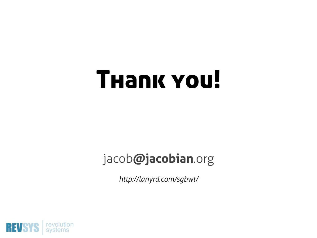 Thank you! jacob@jacobian.org http://lanyrd.com...