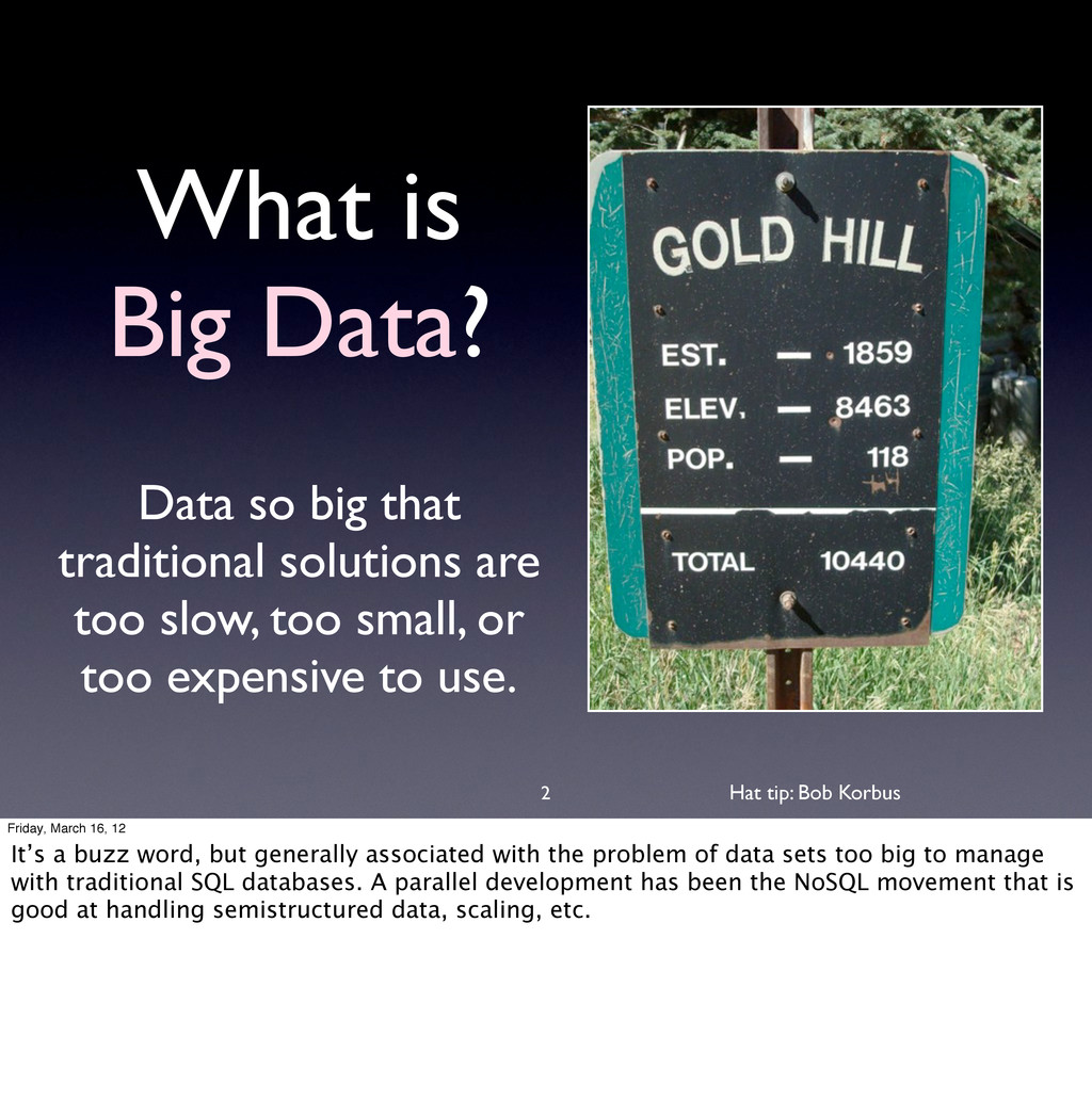 What is Big Data? Data so big that traditional ...
