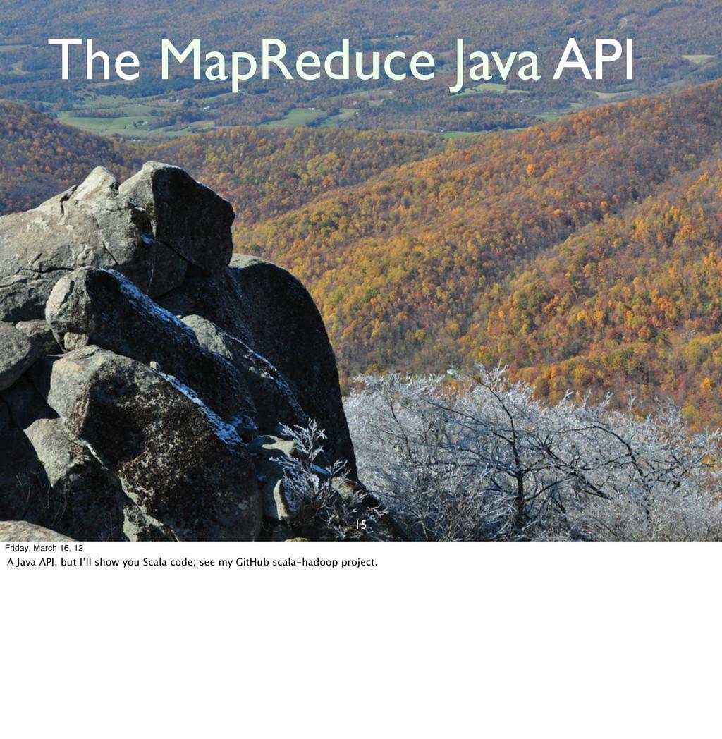 15 The MapReduce Java API Friday, March 16, 12 ...