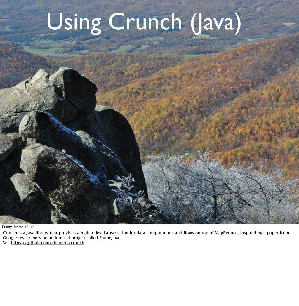 17 Using Crunch (Java) Friday, March 16, 12 Cru...
