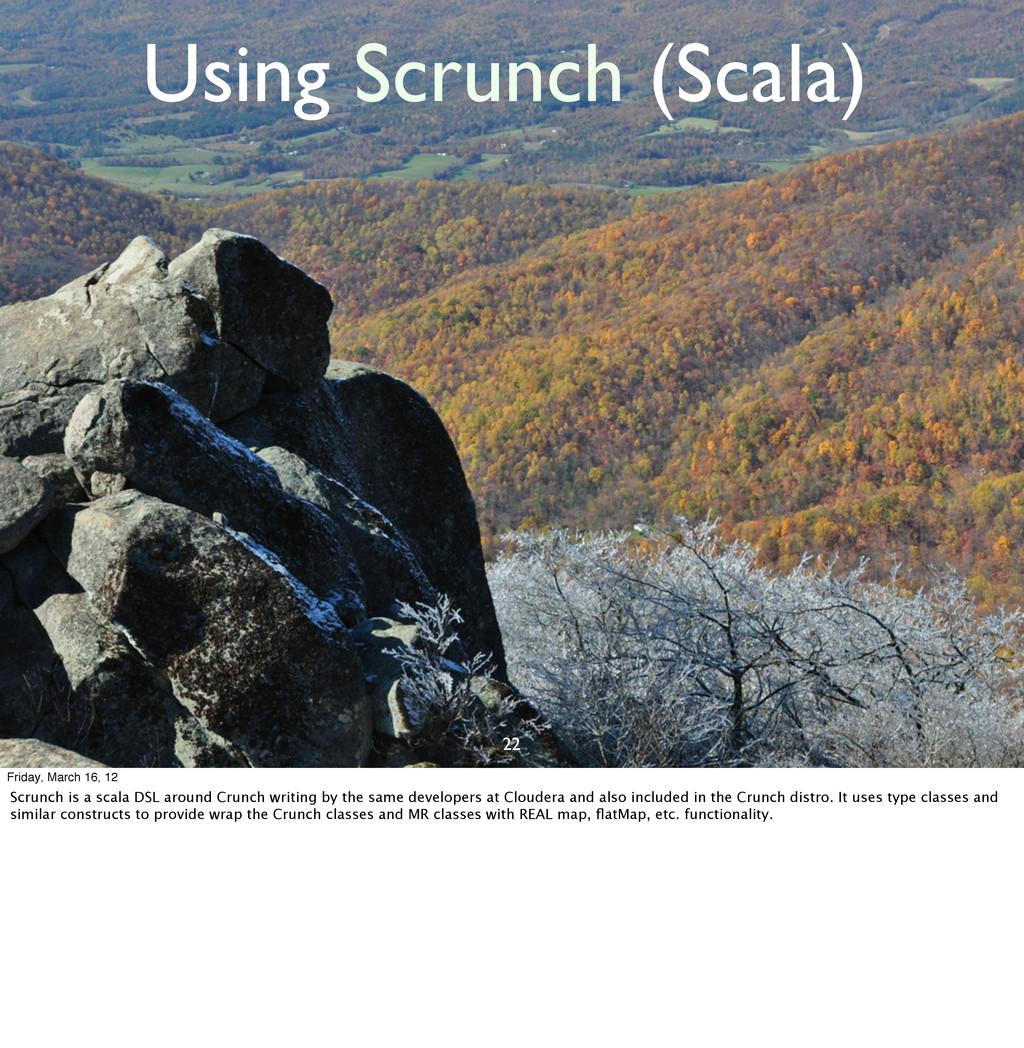 22 Using Scrunch (Scala) Friday, March 16, 12 S...