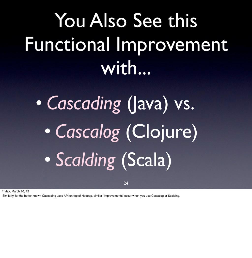 24 • Cascading (Java) vs. • Cascalog (Clojure) ...