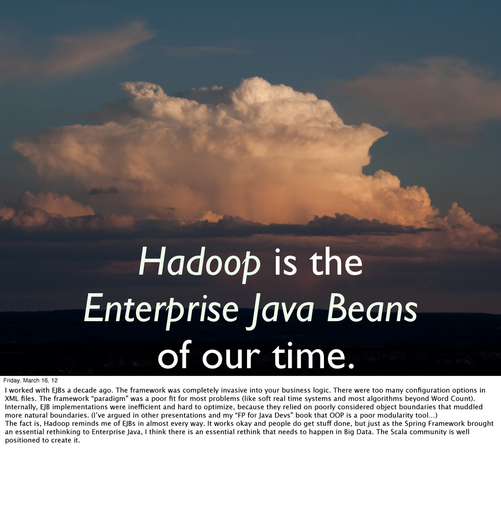 Hadoop is the Enterprise Java Beans of our time...