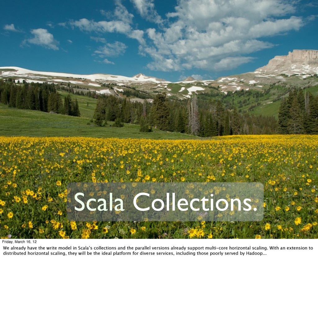Scala Collections. Friday, March 16, 12 We alre...