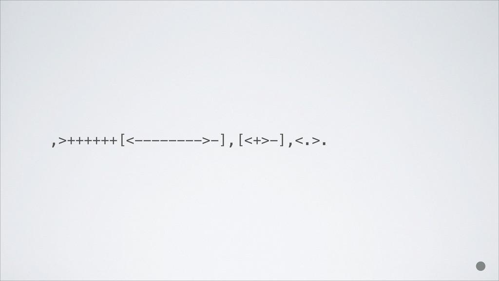 ,>++++++[<-------->-],[<+>-],<.>.