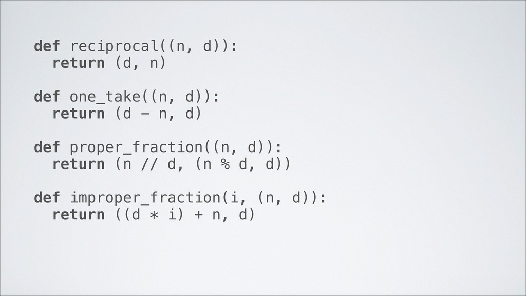 def reciprocal((n, d)): return (d, n) def one_t...