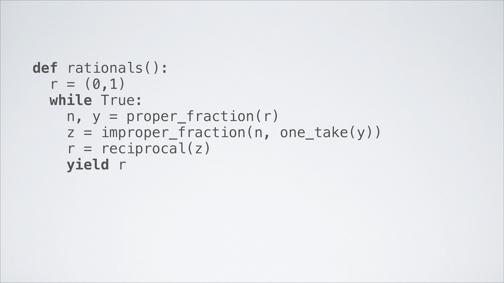 def rationals(): r = (0,1) while True: n, y = p...