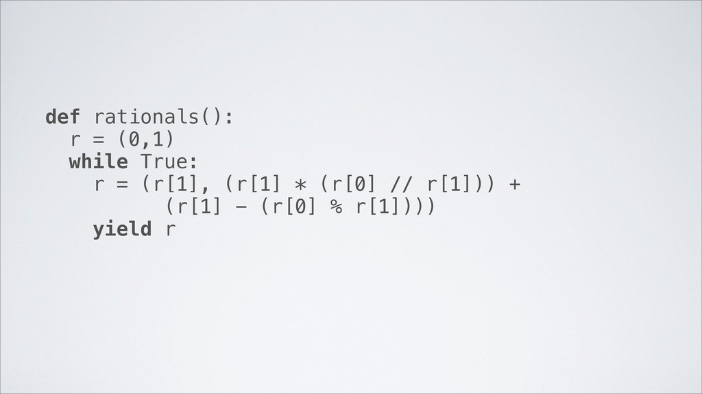 def rationals(): r = (0,1) while True: r = (r[1...
