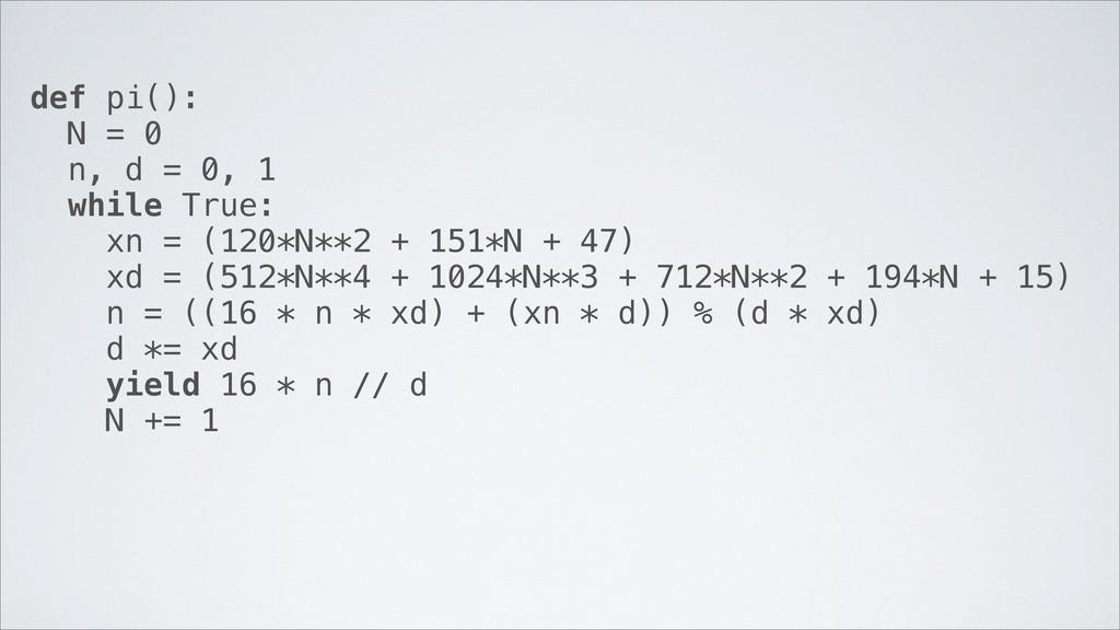 def pi(): N = 0 n, d = 0, 1 while True: xn = (1...
