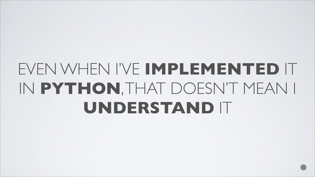 EVEN WHEN I'VE IMPLEMENTED IT IN PYTHON, THAT D...