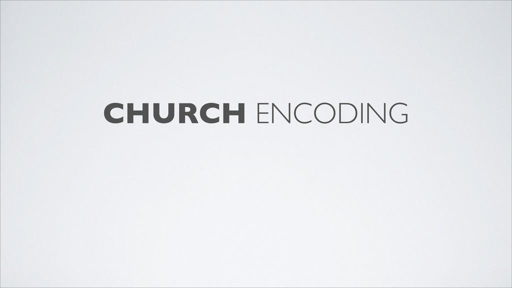 CHURCH ENCODING