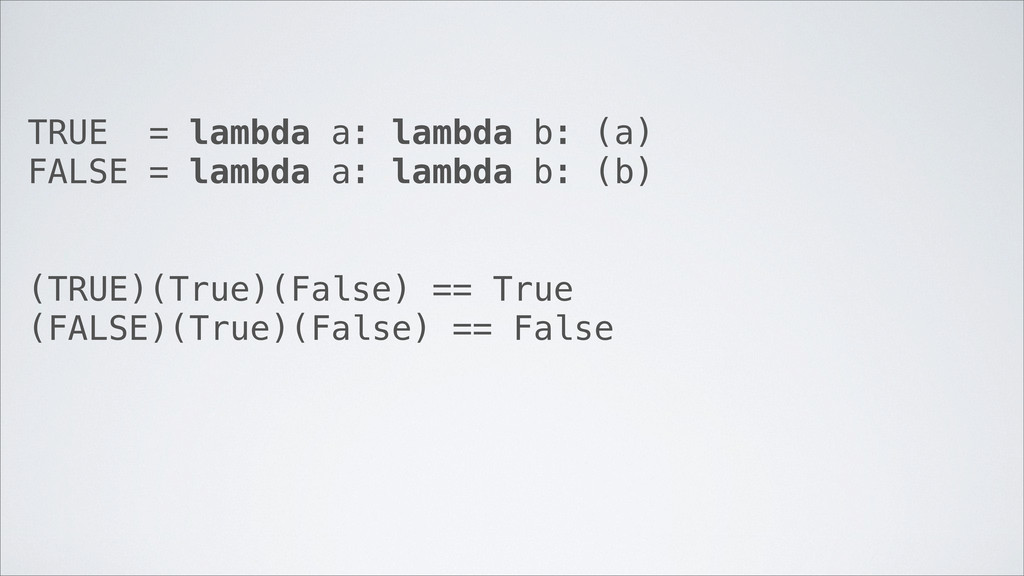TRUE = lambda a: lambda b: (a) FALSE = lambda a...