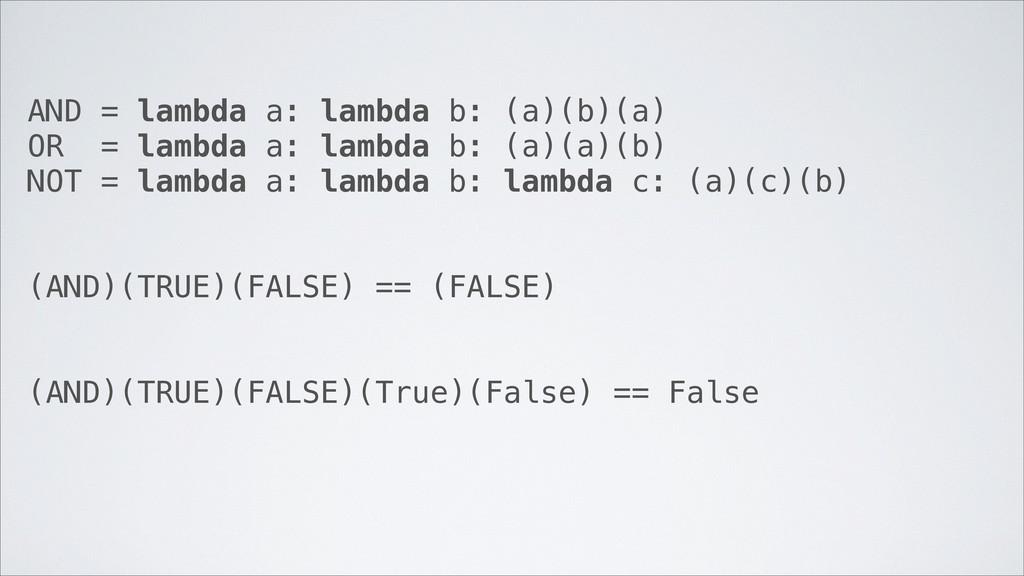 AND = lambda a: lambda b: (a)(b)(a) OR = lambda...
