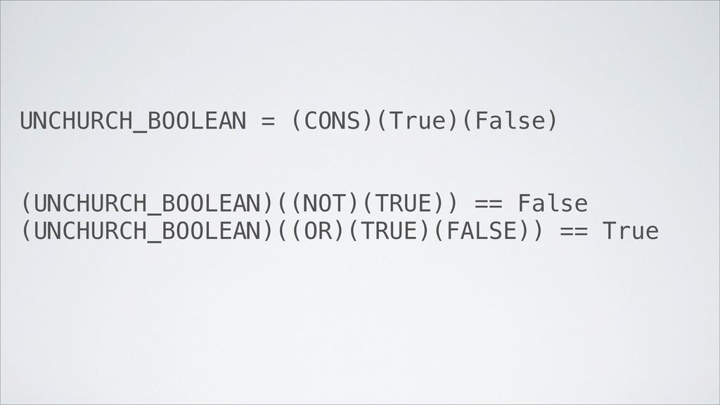 UNCHURCH_BOOLEAN = (CONS)(True)(False) (UNCHURC...