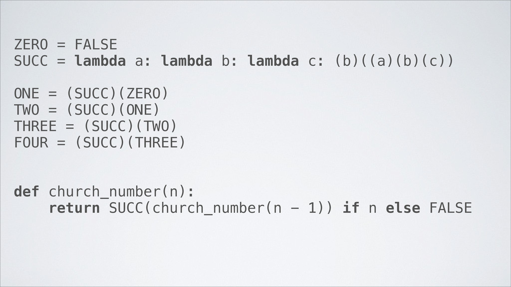 ZERO = FALSE SUCC = lambda a: lambda b: lambda ...