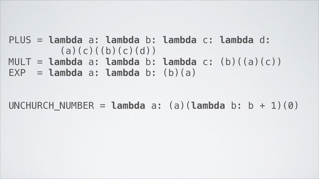 PLUS = lambda a: lambda b: lambda c: lambda d: ...