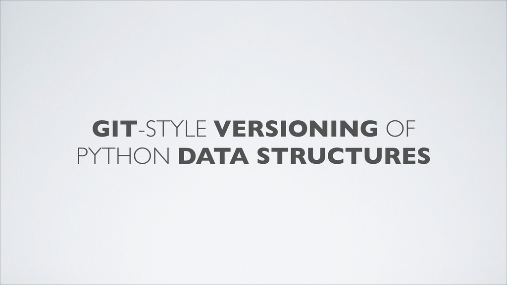 GIT-STYLE VERSIONING OF PYTHON DATA STRUCTURES