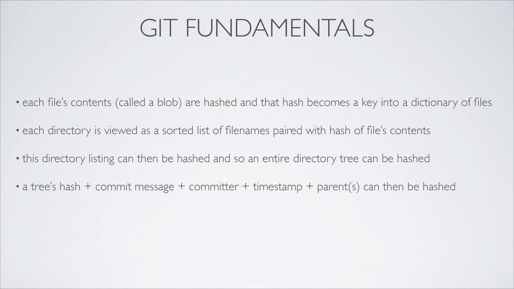 GIT FUNDAMENTALS • each file's contents (called ...