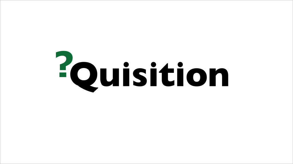 Quisition ?