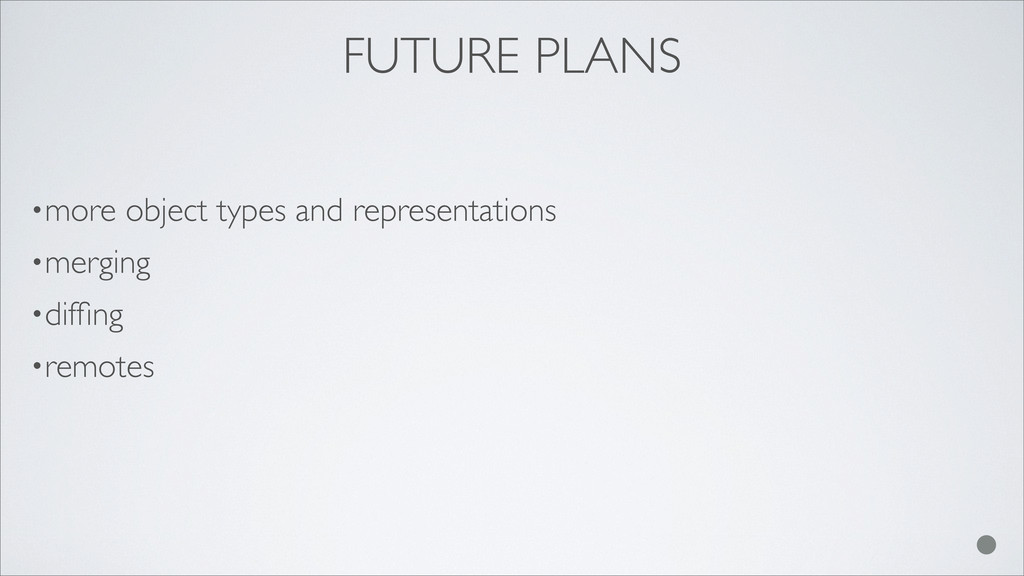 FUTURE PLANS •more object types and representat...