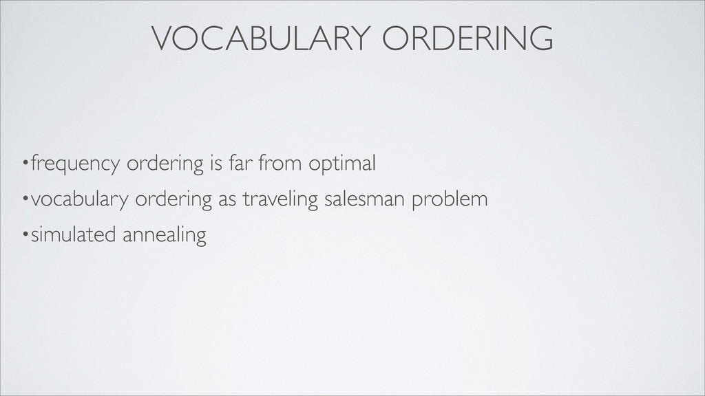VOCABULARY ORDERING •frequency ordering is far ...