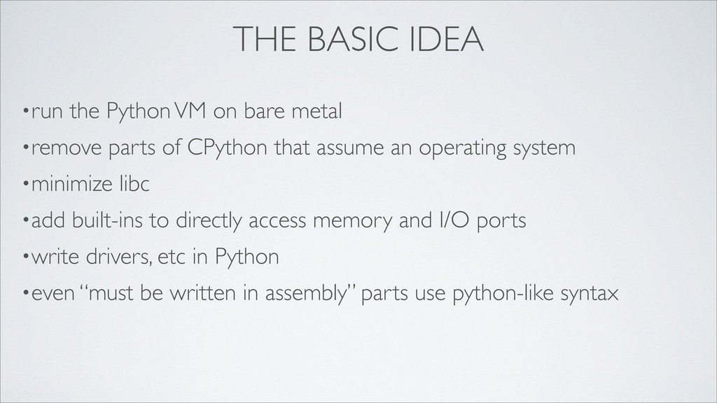 THE BASIC IDEA •run the Python VM on bare metal...