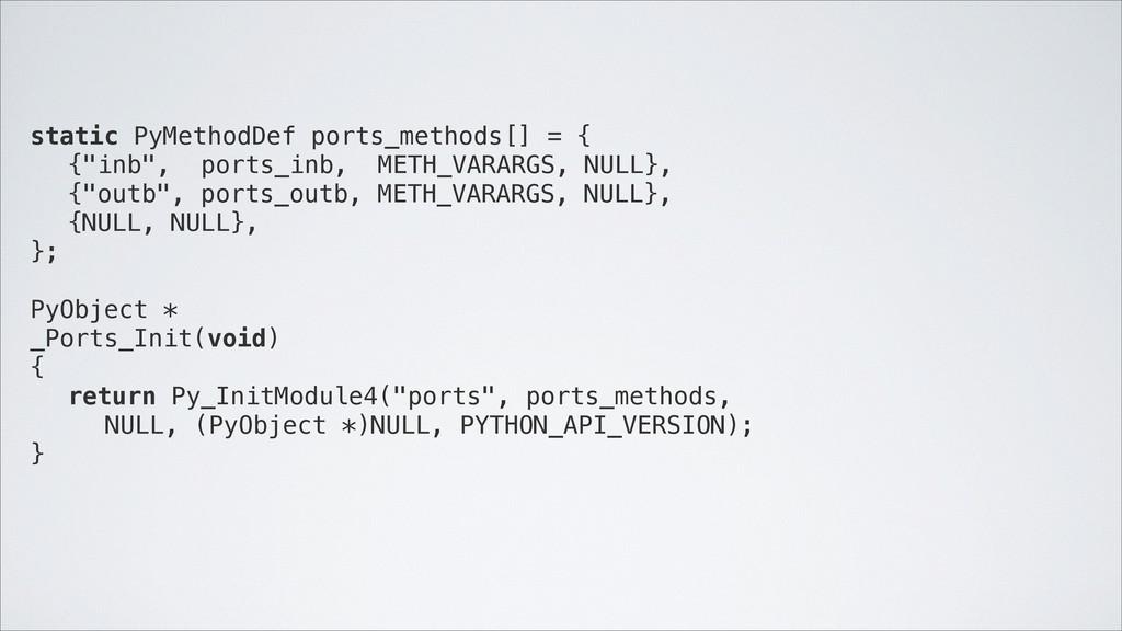 """static PyMethodDef ports_methods[] = { ! {""""inb""""..."""