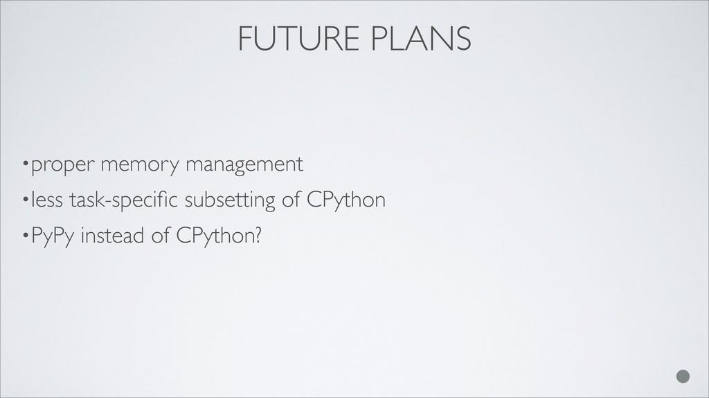 FUTURE PLANS •proper memory management •less ta...