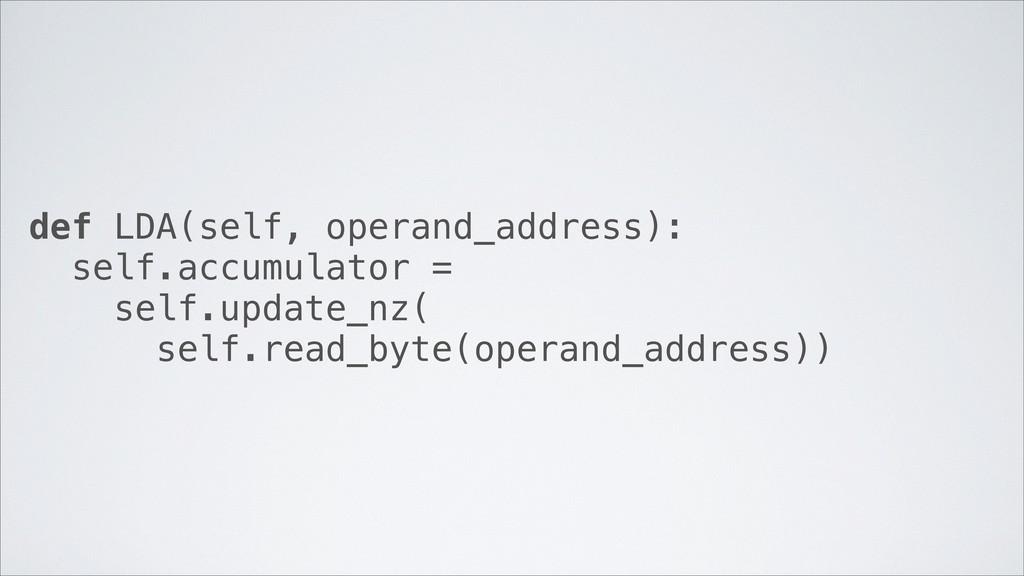 def LDA(self, operand_address): self.accumulato...