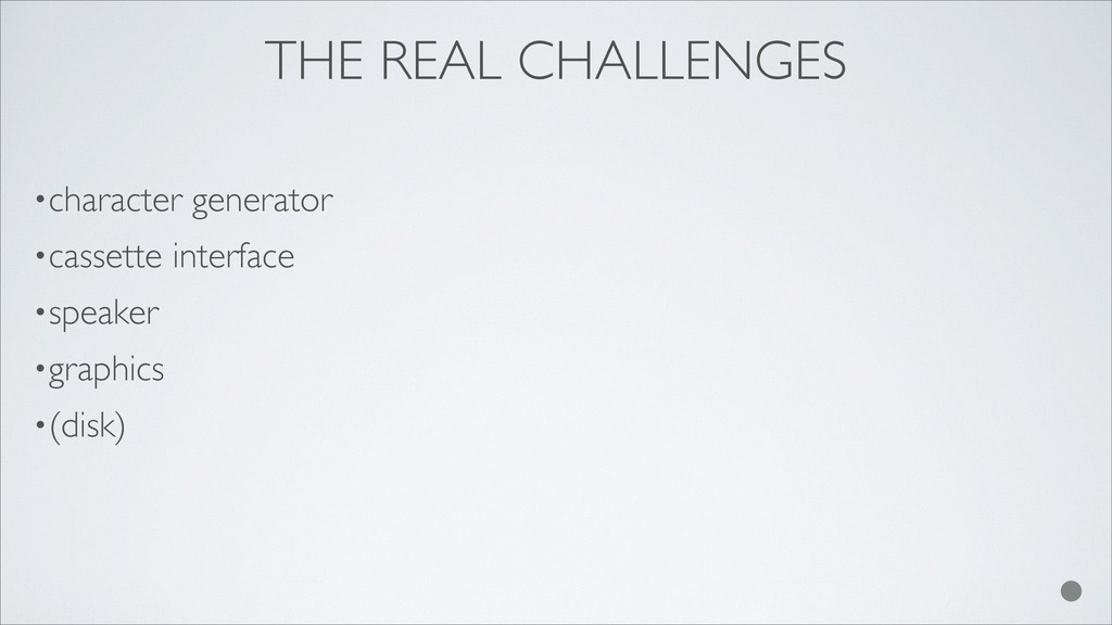 THE REAL CHALLENGES •character generator •casse...