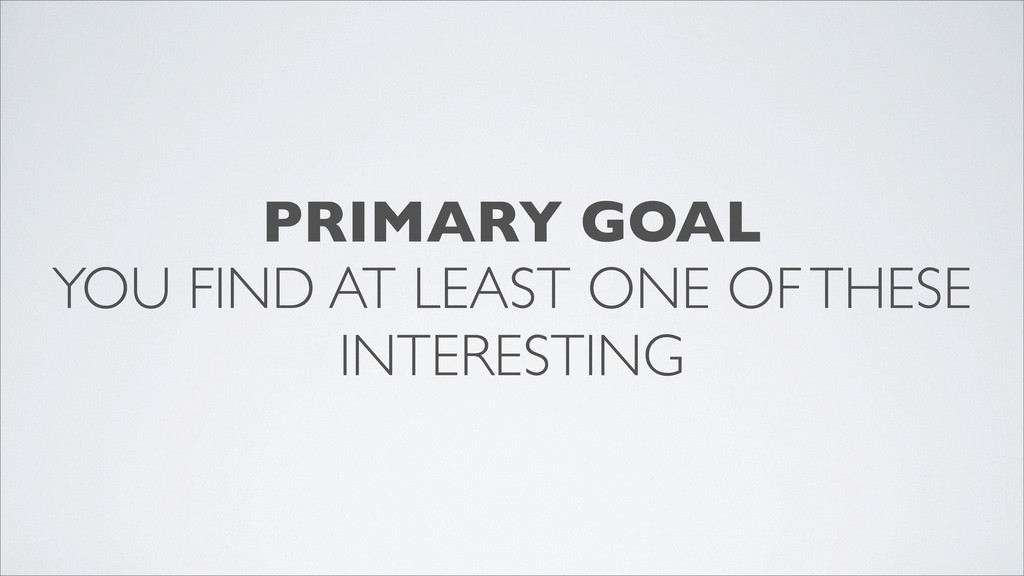 PRIMARY GOAL YOU FIND AT LEAST ONE OF THESE INT...