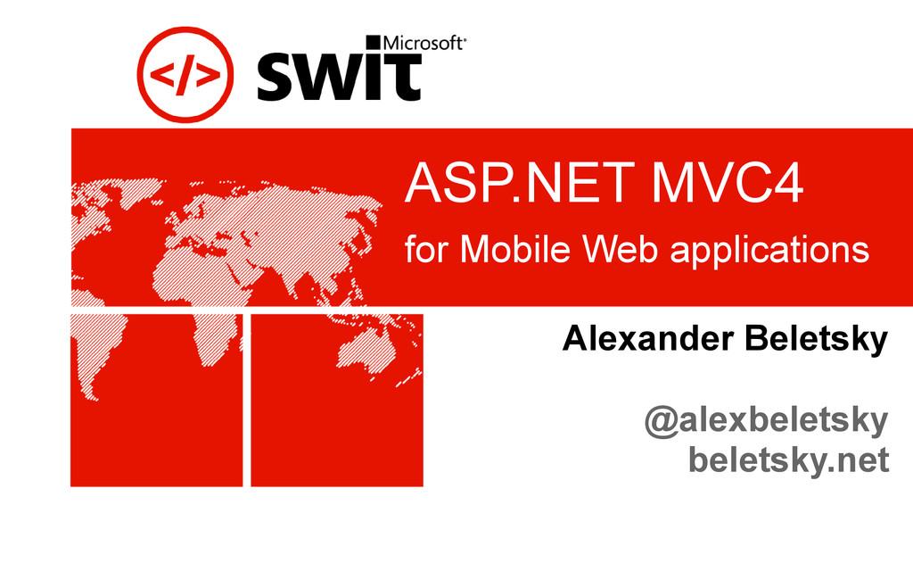 ASP.NET MVC4 for Mobile Web applications Alexan...