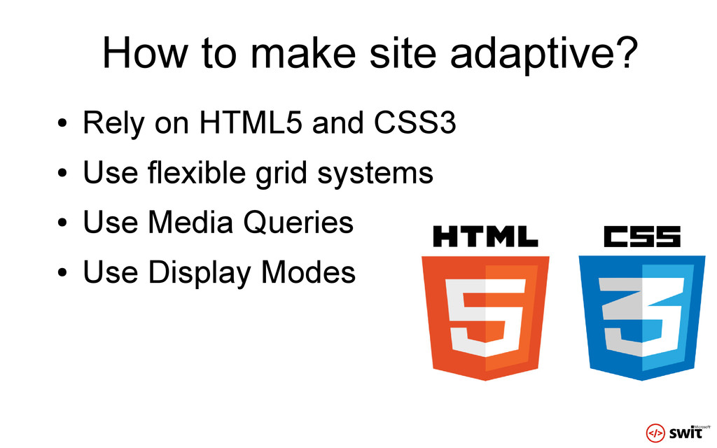 How to make site adaptive? ● Rely on HTML5 and ...
