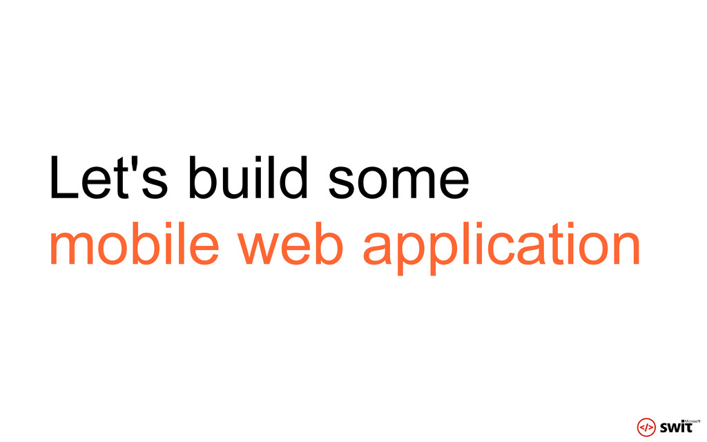 Let's build some mobile web application