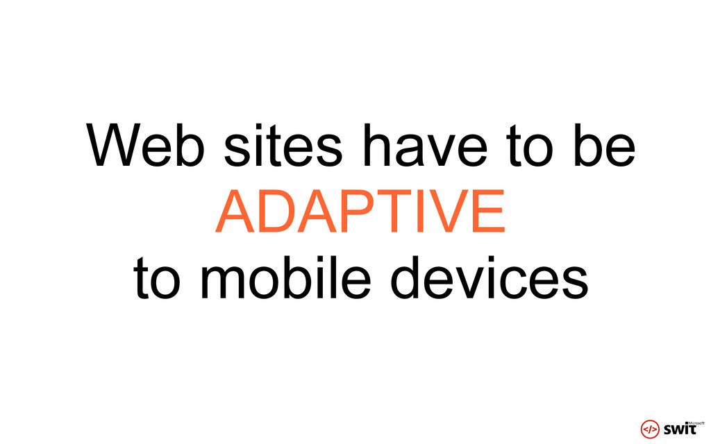 Web sites have to be ADAPTIVE to mobile devices