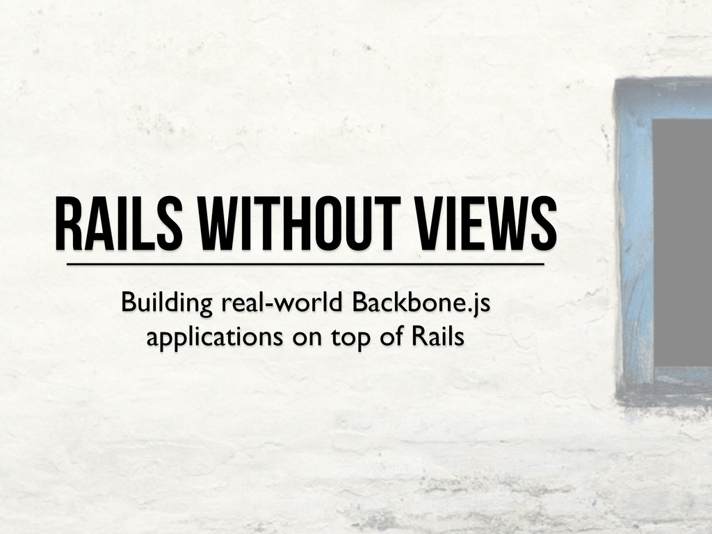 Rails Without Views Building real-world Backbon...